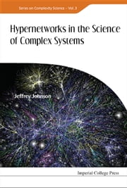 Hypernetworks in the Science of Complex Systems ebook by Jeffrey Johnson