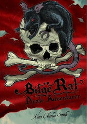 Bilge Rat - Pirate Adventurer: Remarkable Rascal ebook by Kevin Charles Smith