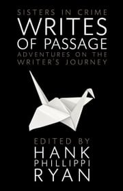 Writes of Passage - Adventures on the Writer's Journey ebook by Hank Phillippi Ryan,Laurie R. King