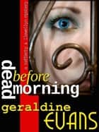 Dead Before Morning ebook by Geraldine Evans,Rick Capidamonte,Kimberly Hitchens,Jared DeCinque
