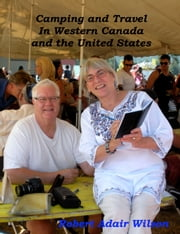 Camping and Travel In Western Canada and the United States ebook by Robert Adair Wilson