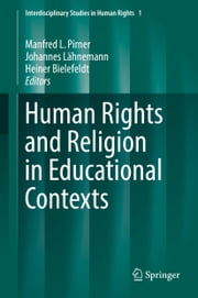 Human Rights and Religion in Educational Contexts ebook by Manfred L. Pirner,Johannes Lähnemann,Heiner Bielefeldt