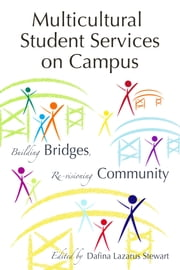 Multicultural Student Services on Campus - Building Bridges, Re-visioning Community ebook by Dafina Lazarus Stewart