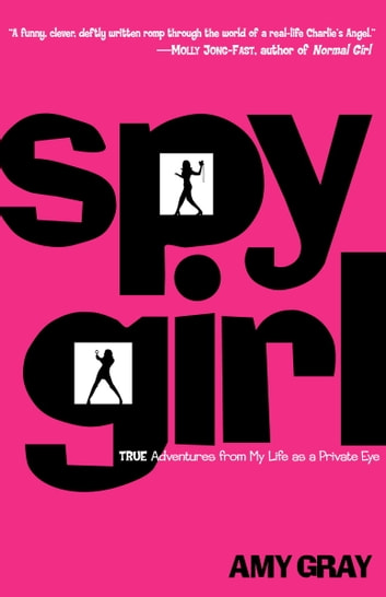 Spygirl - True Adventures from My Life as a Private Eye ebook by Amy Gray
