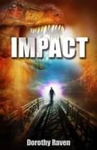 IMPACT ebook by Dorothy Raven