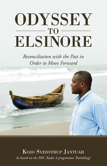 Odyssey to Elsinore - Reconciliation with the Past in Order to Move Forward ebook by Kojo Svedstrup Jantuah