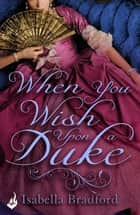 When You Wish Upon A Duke: Wylder Sisters Book 1 ebook by Isabella Bradford