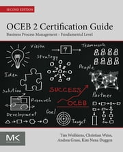 OCEB 2 Certification Guide - Business Process Management - Fundamental Level ebook by Tim Weilkiens,Christian Weiss,Andrea Grass,Kim Nena Duggen