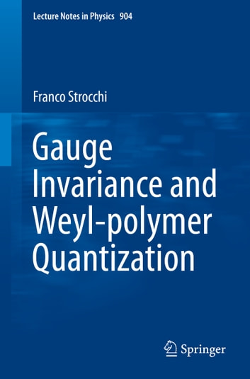 Gauge Invariance and Weyl-polymer Quantization ebook by Franco Strocchi
