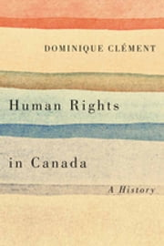 Human Rights in Canada - A History ebook by Dominique Clément
