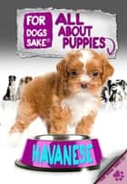 All About Havanese Puppies ebook by Jenny Milbrook