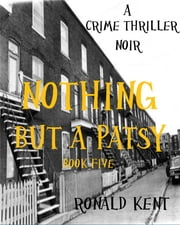 Nothing but a Patsy - A crime thriller noir ebook by Ronald Kent
