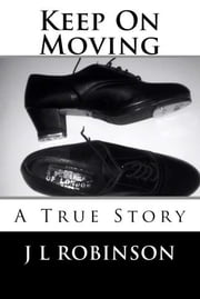 Keep On Moving - A True Story ebook by J L Robinson