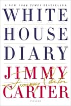 White House Diary ebook by Jimmy Carter