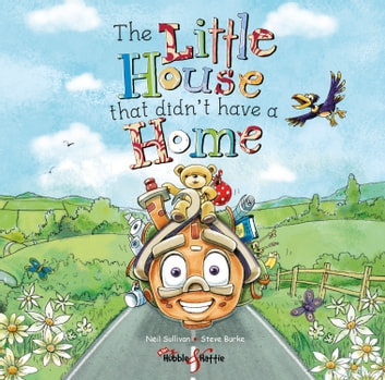 The Little House that didn't have a home ebook by Neil Sullivan,Steven Burke