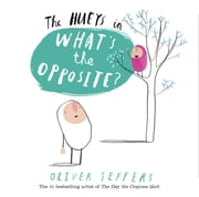 The Hueys: What's the Opposite? - A Hueys Book ebook by Oliver Jeffers,Oliver Jeffers
