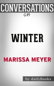 Winter (The Lunar Chronicles): A Novel By Marissa Meyer | Conversation Starters ebook by dailyBooks