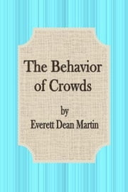 The Behavior of Crowds ebook by Everett Dean Martin