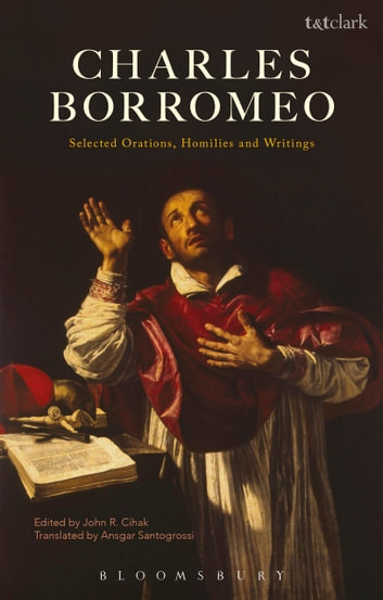 Charles Borromeo: Selected Orations, Homilies and Writings ebook by Charles Borromeo