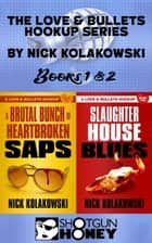 The Love & Bullets Hookup Series Books 1 & 2 ebook by Nick Kolakowski