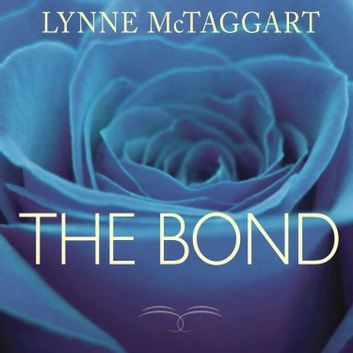 The Bond - Connecting Through the Space Between Us audiobook by Lynne McTaggart