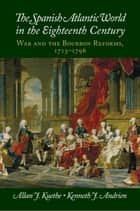 The Spanish Atlantic World in the Eighteenth Century ebook by Allan J. Kuethe,Kenneth J. Andrien