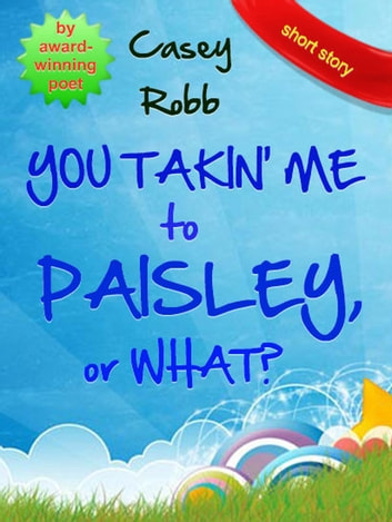 You Takin' Me to Paisley, or What? ebook by Casey Robb