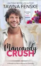 Mancandy Crush - A Ponderosa Resort Novella ebook by
