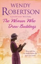 The Woman Who Drew Buildings - A moving saga of secrets, family and love ebook by Wendy Robertson