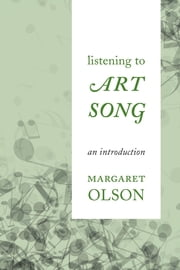 Listening to Art Song - An Introduction ebook by Margaret Olson