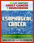 21st Century Adult Cancer Sourcebook: Esophageal Cancer (Cancer of the Esophagus) - Clinical Data for Patients, Families, and Physicians ebook by Progressive Management