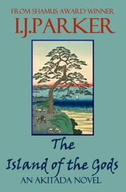 The Island of the Gods - Akitada Mysteries, #16 ebook by I. J. Parker