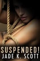 Suspended! ebook by Jade K. Scott