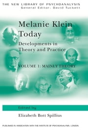 Melanie Klein Today, Volume 1: Mainly Theory - Developments in Theory and Practice ebook by Elizabeth Bott Spillius