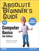 Absolute Beginner's Guide to Computer Basics ebook by Michael Miller