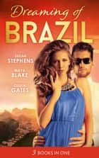 Dreaming Of... Brazil: At the Brazilian's Command / Married for the Prince's Convenience / From Enemy's Daughter to Expectant Bride (Mills & Boon M&B) eBook by Maya Blake, Susan Stephens, Olivia Gates
