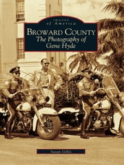 Broward County: - The Photography of Gene Hyde ebook by Susan Gillis