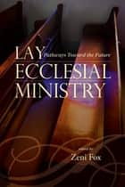 Lay Ecclesial Ministry - Pathways Toward the Future ebook by Seton Hall University, Michael J. Brough, Juliana Casey,...