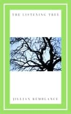 The Listening Tree ebook by Jillian Remblance