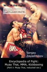 Win in the Fight! Encyclopedia of fight (Muay Thai, ММА, Кickboxing). - Volume I – Muay Thai. Study guide (reducted promotional version). ekitaplar by Sergey Zayashnikov