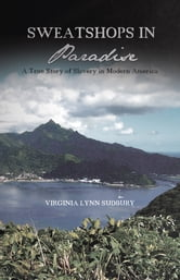 Sweatshops in Paradise - A True Story of Slavery in Modern America ebook by Virginia Lynn Sudbury