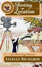 Shooting on Location - Lisa Chance Cozy Mysteries, #2 ebook by