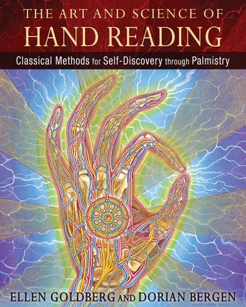 The Art and Science of Hand Reading - Classical Methods for Self-Discovery through Palmistry ebook by Ellen Goldberg,Dorian Bergen