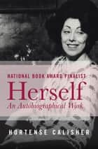 Herself - An Autobiographical Work ebook by Hortense Calisher