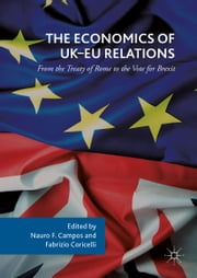 The Economics of UK-EU Relations - From the Treaty of Rome to the Vote for Brexit ebook by Nauro F. Campos, Fabrizio Coricelli