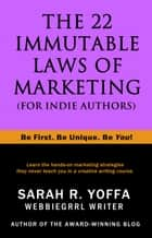 The 22 Immutable Laws of Marketing (for Indie Authors) ebook by Sarah R. Yoffa