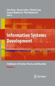 Information Systems Development - Challenges in Practice, Theory, and Education Volume 1 ebook by Chris Barry,Kieran Conboy,Michael Lang,Gregory Wojtkowski,Wita Wojtkowski
