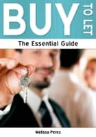 Buy to Let: The Essential Guide ebook by Melissa Perez