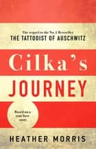 Cilka's Journey - The sequel to The Tattooist of Auschwitz eBook by Heather Morris