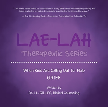Lae-Lah Therapeutic Series - When Kids Are Calling out for Help Grief ebook by Dr. L.L. Gill LPC
